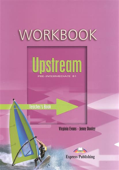 Dooley J., Evans V. Upstream B1 Pre-Intermediate. WorkBook. Teacher's Book ISBN: 9781845581671 evans v dooley j upstream elementary a2 student s book workbook