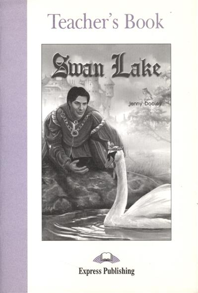Dooley J. Swan Lake. Teacher`s Book death squad teacher s book книга для учителя