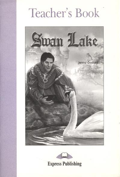 Dooley J. Swan Lake. Teacher`s Book count vlad teacher s book книга для учителя