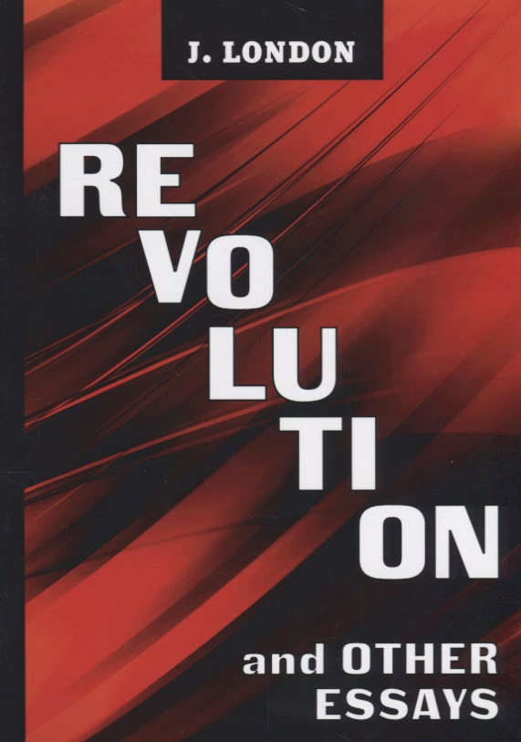 London J. Revolution and Other Essays