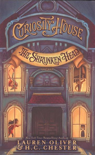 Oliver L., Chester H.C. Curiosity House. The Shrunken Head s oliver s oliver 13 602 61 6102 62g0