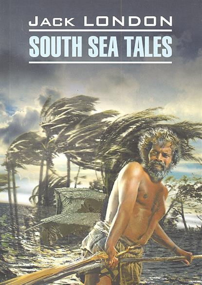 Лондон Дж. South Sea Tales / Рассказы Южных морей london j south sea tales