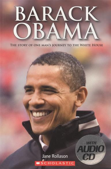 Rollason J. Barack Obama. The Story of One  Man`s Journey to the White House. Level 2 (+СD) journey to the center of the earth