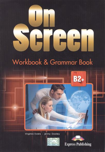 Evans V., Dooley J. On Screen B2+. Workbook & Grammar Book (Revised) evans v upstream c1 advanced workbook revised рабочая тетрадь