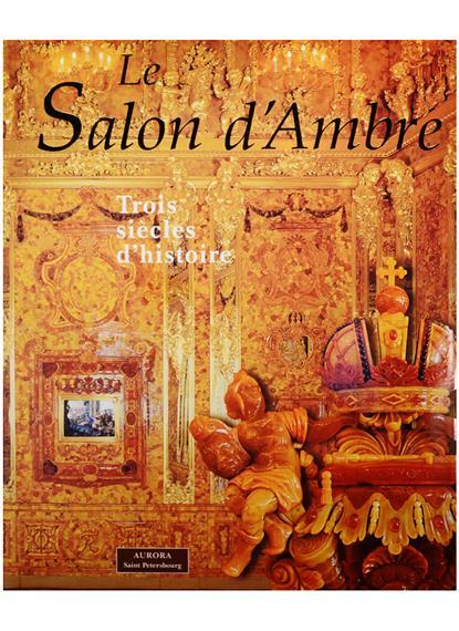 Le Salon d`Ambre. Trois siecles d`histoire