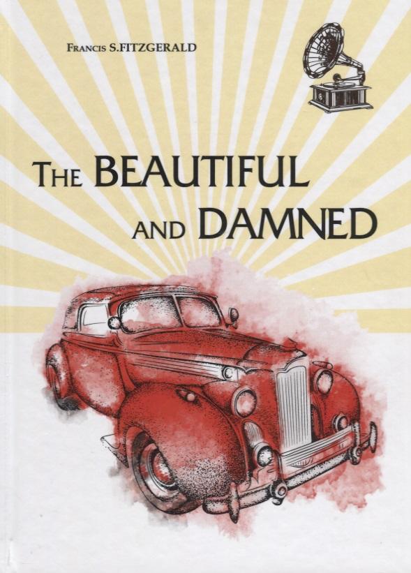 Fitzgerald F.S. The Beautiful and Dammen (Книга на английском языке) beautiful darkness