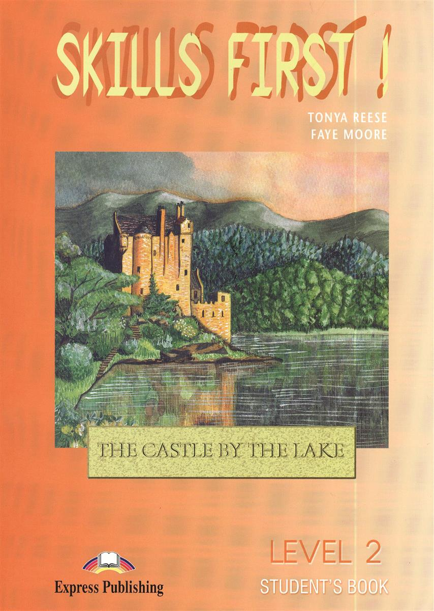 Reese T., Moore F. Skills First! The Castle by the Lake. Level 2 Student`s Book (+CD) world quest level 2 student s book