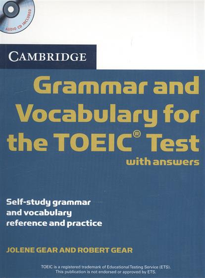 Gear J., Gear R. Grammar and Vocabulary for the TOEIC Test. With answers. Self-study grammar and vocabbulary reference and practice (+2CD) grammar and vocabulary for first and first for schools book with answers