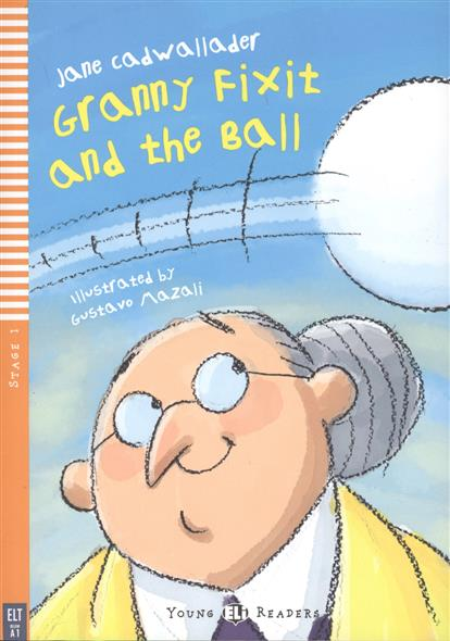 Cadwallader J. Granny Fixit and the Ball. Stage 1 (+CD) cadwallader j granny fixit and the monkey stage 1 cd