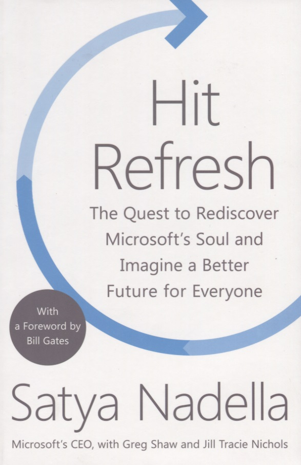 Nadella S. Hit Refresh. The Quest to Rediscover Microsoft's Soul and Imagine a Better Future for Everyone philip hewitt quest for a father