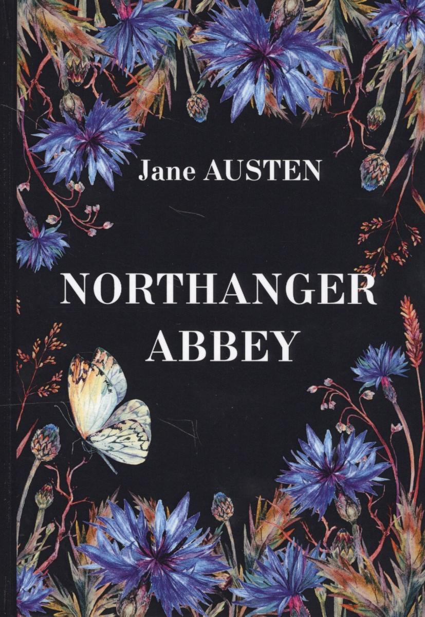 Austen J. Northanger Abbey. Книга на английском языке northanger abbey vintage classics austen series