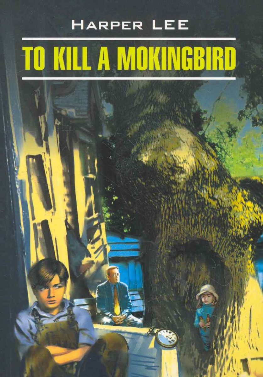 Lee H. To Kill A Mokingbird kill me – a harper