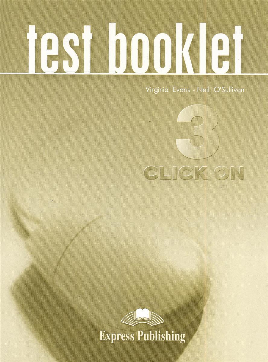 Evans V., O'Sullivan N. Click On 3. Test Booklet evans v o sullivan n click on 2 teacher s book