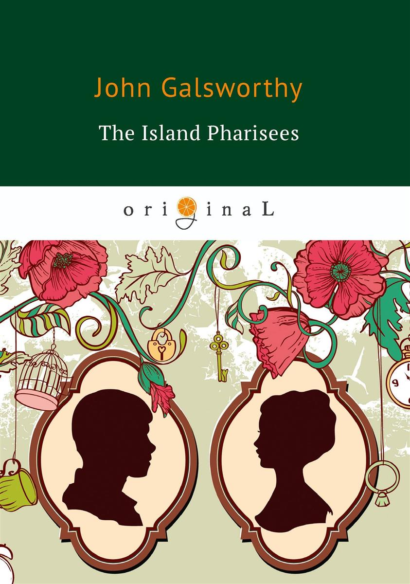 Galsworthy J. The Island Pharisees / Остров фарисеев