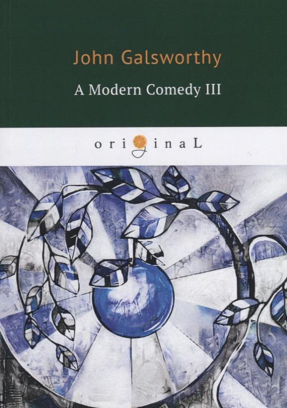 Galsworthy J. A Modern Comedy III