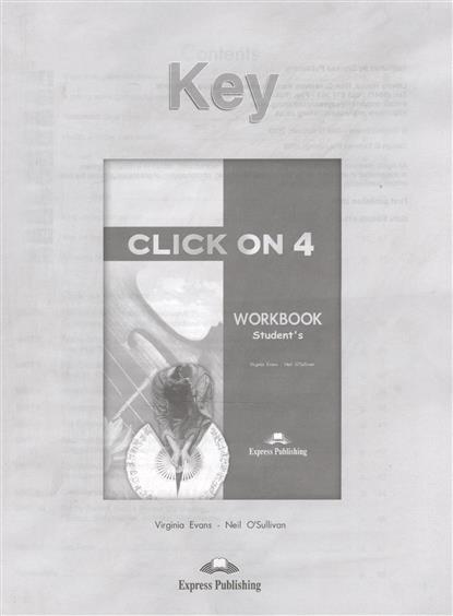 Evans V., O'Sullivan N. Click On 4. Workbook. Student's. Key термокружка для путешествий click n sip™ черная вакуумная carl oscar click n sip™