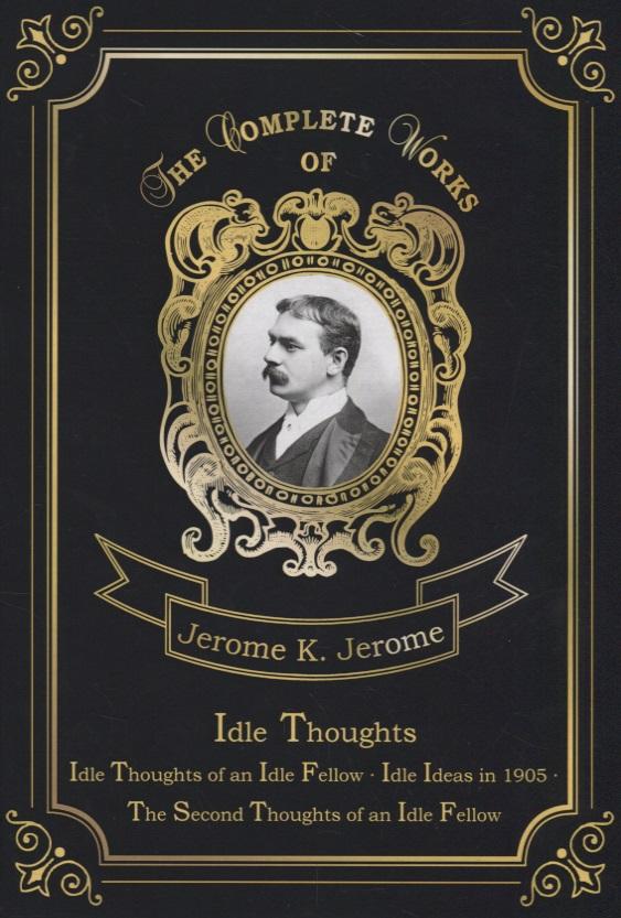 Jerome J. Idle Thoughts jerome j idle thoughts of an idle fellow iii
