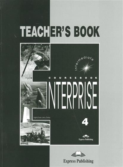 Dooley J., Evans V. Enterprise 4. Teacher's Book. Intermediate dooley j evans v enterprise plus dvd activity book pre intermediate рабочая тетрадь к видеокурсу