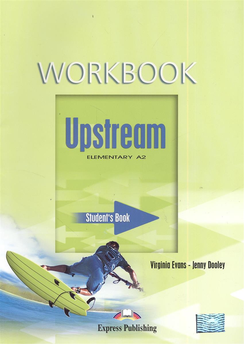 Evans V., Dooley J. Upstream Elementary A2. Student's Book. Workbook ISBN: 9781845587581 evans v dooley j enterprise 2 workbook elementary рабочая тетрадь