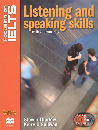 Thurlow S., O'Sullivan K. Focusing on IELTS. Listening and speaking skills (with answer key) (+4CD) clutterbuck m gould p focusing on ielts general training practice tests with answer key 3cd