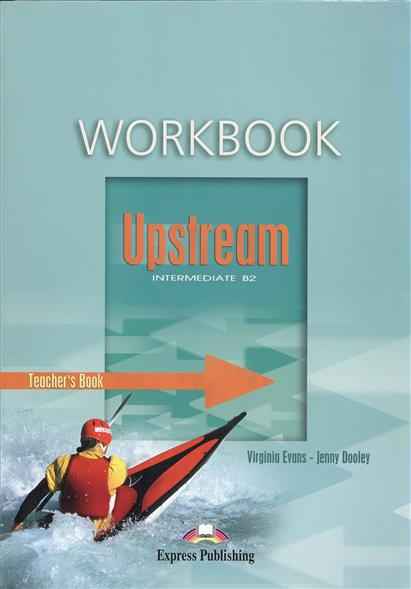 Evans V., Dooley J. Upstream. Intermediate B2. Workbook. Teacher`s Book. КДУ к рабочей тетради диск tech line 529 6x15 4x100 et40 silver