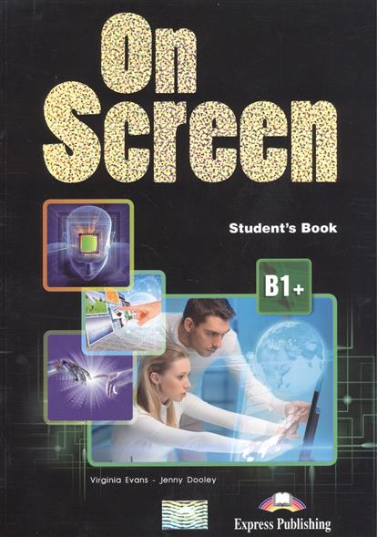 Evans V., Dooley J. On Screen B1+. Student's Book dooley j evans v fce for schools practice tests 1 student s book