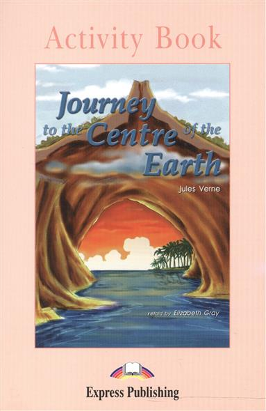 Verne J. Journey to the Centre of the Earth. Activity Book rollason j barack obama the story of one man s journey to the white house level 2 сd