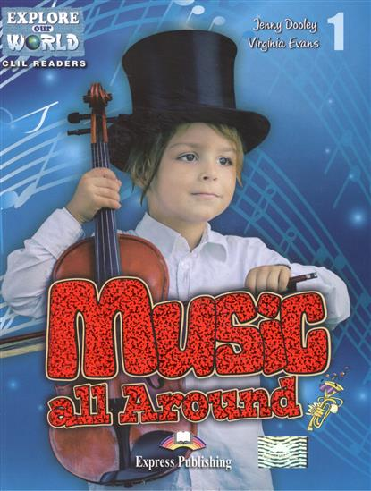 Dooley J., Evans V. Music all Around. Level 1. Книга для чтения dickens c david copperfield level 3 книга для чтения cd