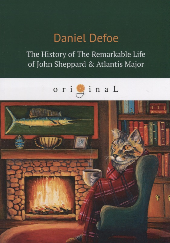 Defoe D. The History Of The Remarkable Life of John Sheppard & Atlantis Major defoe d journal of the plague year
