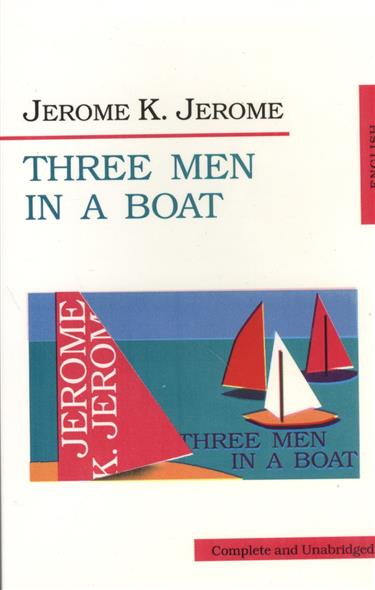 Three Men in a Boat. To say nothing of the Dog