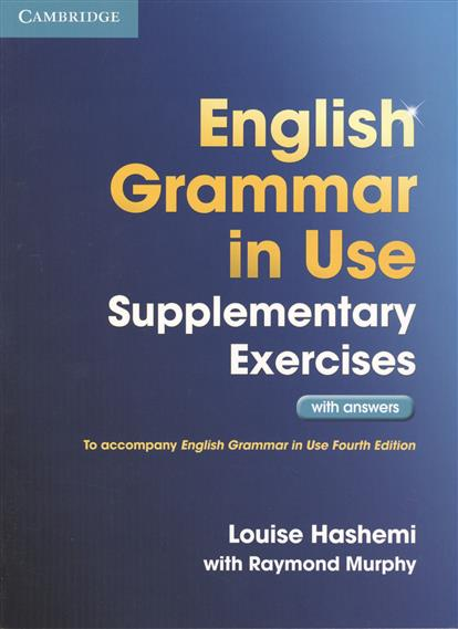 Hashemi L., Murphy R. English Grammar in Use. Supplementary Exercises with answers. To accompany English Grammar in Use Fourth Edition murphy r english grammar in use with answers and cd rom fourth edition