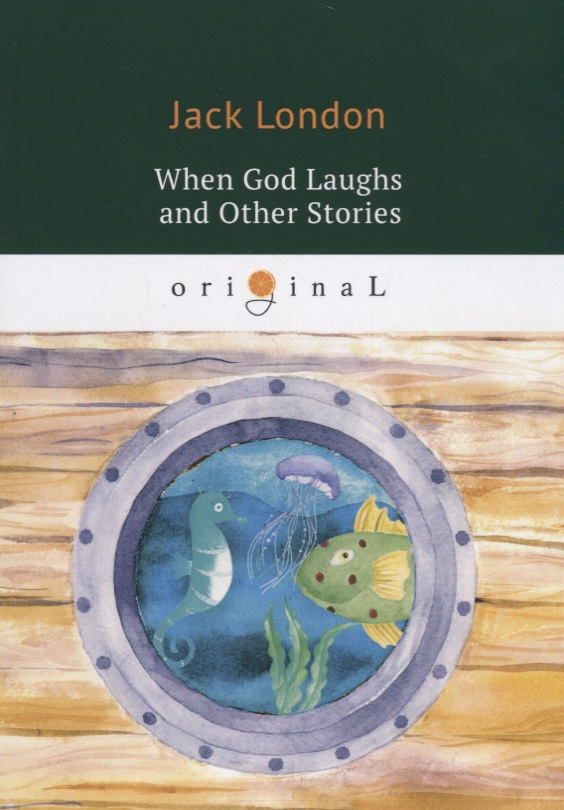 London J. When God Laughs and Other Stories london j short stories ii