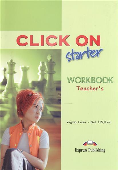 Evans V., O'Sullivan N. Click On Starter. Workbook. Teacher's evans v spark 1 workbook рабочая тетрадь