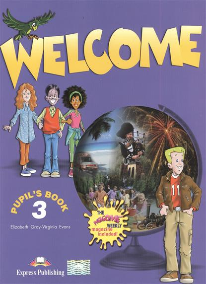 Gray E., Evans V. Welcome 3. Pupil`s Book gray e evans v welcome 2 pupil s book workbook
