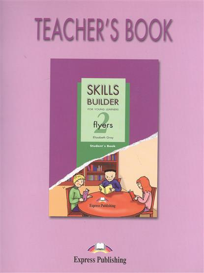Gray E. Skills Builder for Young Learning Flyers 2. Teacher's Book fun for flyers teacher s book with audio