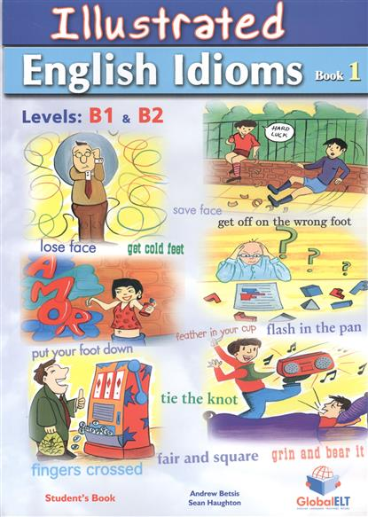 Betsis A., Haughton S. Illustrated English Idioms. Book 1. Student's Book betsis a delafuente s haughton s succeed in ielts speaking