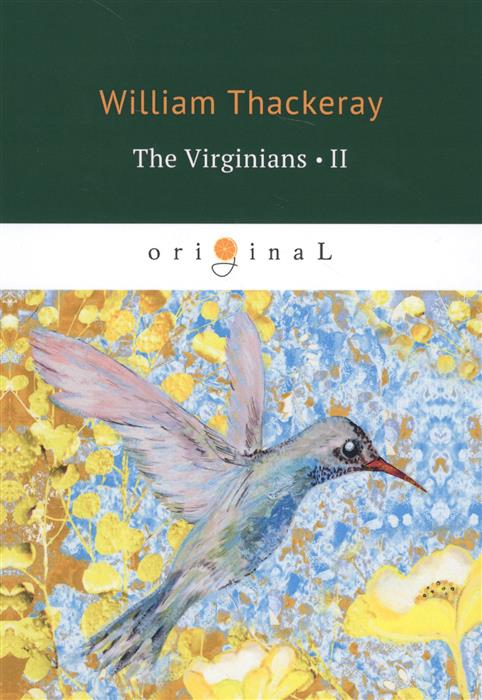 Thackeray W. The Virginians. A Tale of The Last Century. Part II