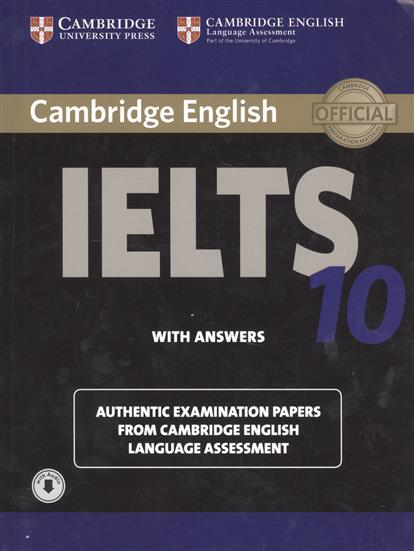 Cambridge English. IELTS 10. With answers. Authentic Examination Papers from Cambridge English Language Assessment (with audio) cambridge english key 7 student s book without answers authentic examination papers from cambridge english language assessment