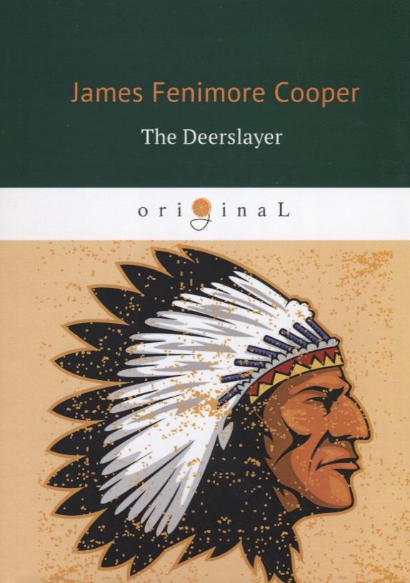 Cooper J. The Deerslayer / Зверобой, или Первая тропа войны cooper j the red rover