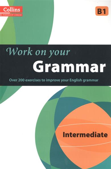 Work on Your Grammar: B1 Intermediate work on your grammar upper intermediate b2