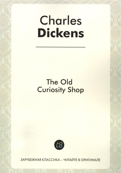 Dickens Ch. The Old Curiosity Shop. A Novel in English. 1841 = Лавка древностей. Роман на английском языке weir a the martian a novel