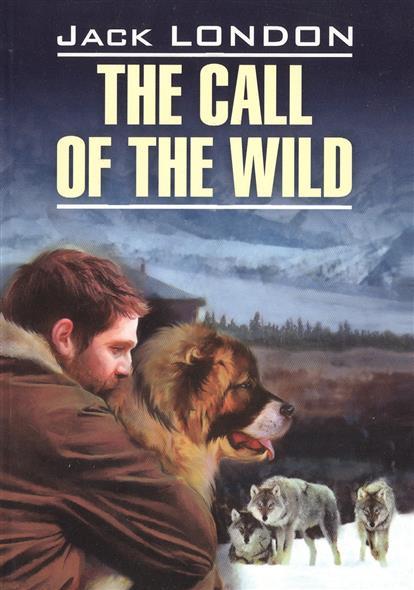 London J. The Call of the Wild. Книга для чтения на английском языке london j south sea tales
