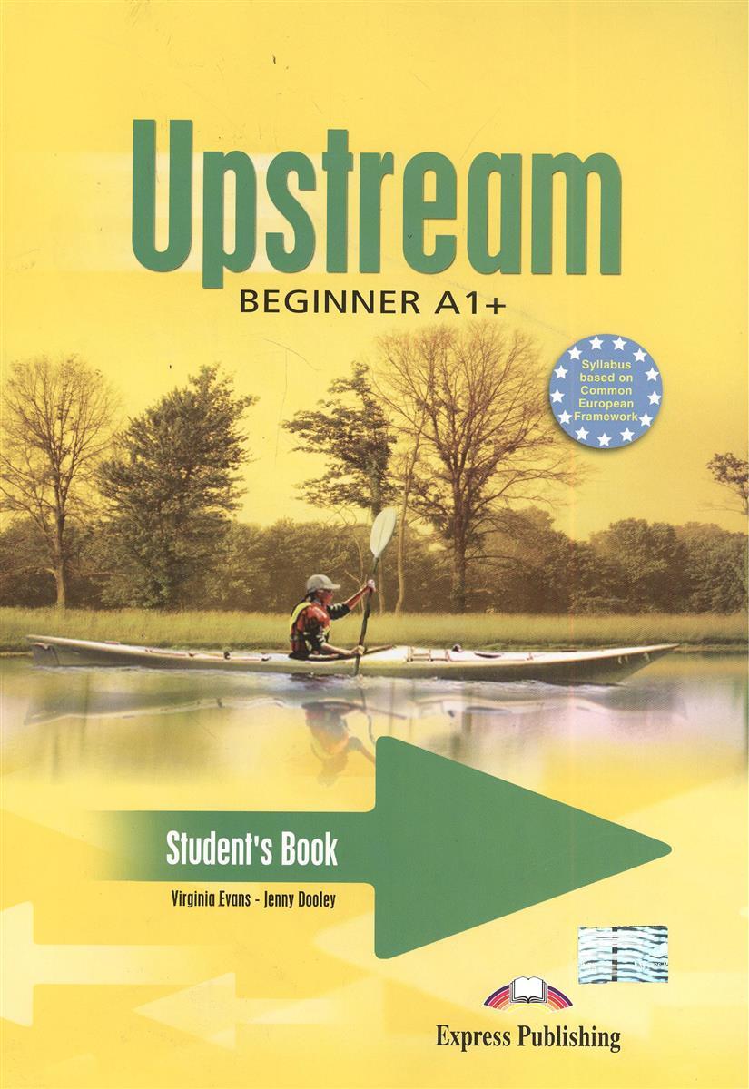 Evans V., Dooley J. Upstream A1+ Beginner. Student's Book ISBN: 9781844665716 evans v upstream a1 beginner workbook teachers overprinted кду к рабочей тетради