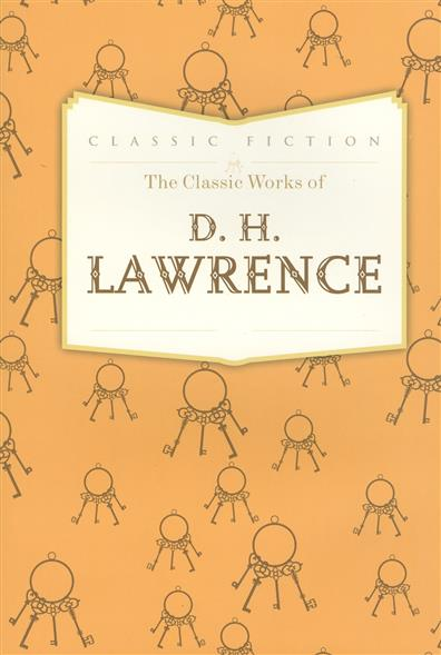 Lawrence D. The Classic Works of D.H. Lawrence цены онлайн