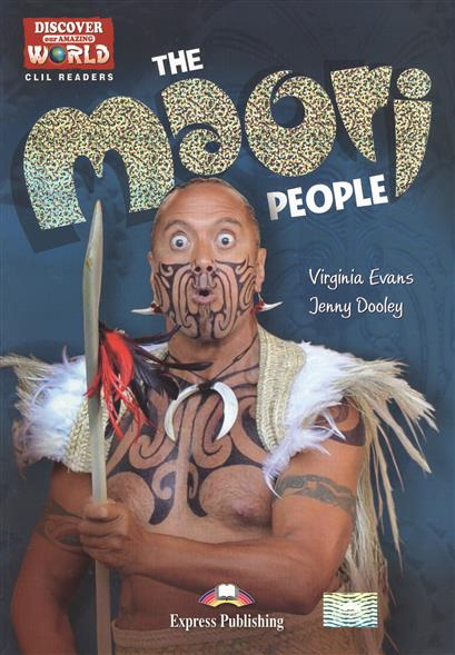 Evans V., Dooley J. The Maori People. Level B1+/B2. Книга для чтения evans v dooley j enterprise plus grammar pre intermediate