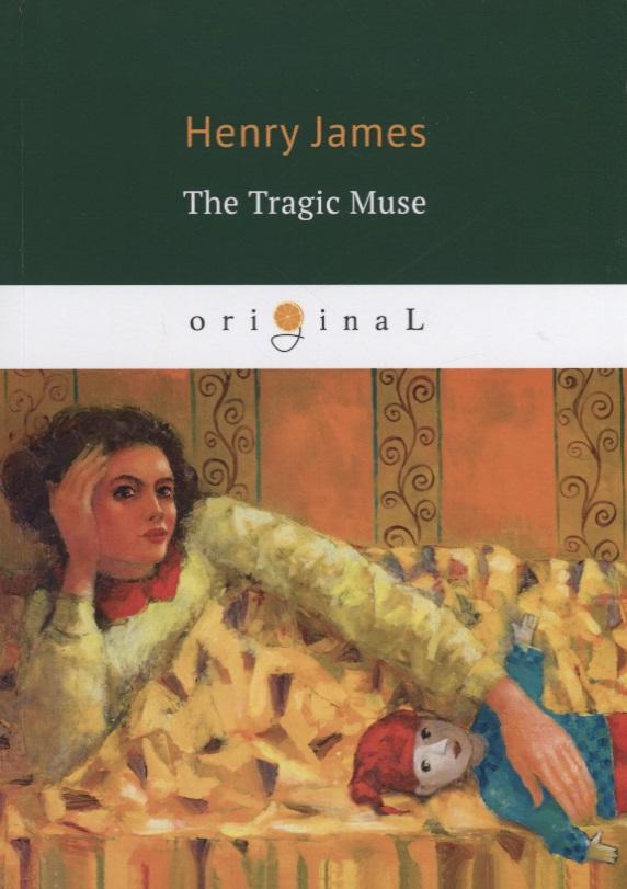 James H. The Tragic Muse barrie james matthew der tag or the tragic man