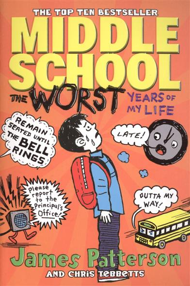 Patterson J., Tebbetts C. Middle School: The Worst Years of My Life patterson j tebbetts c middle school the worst years of my life