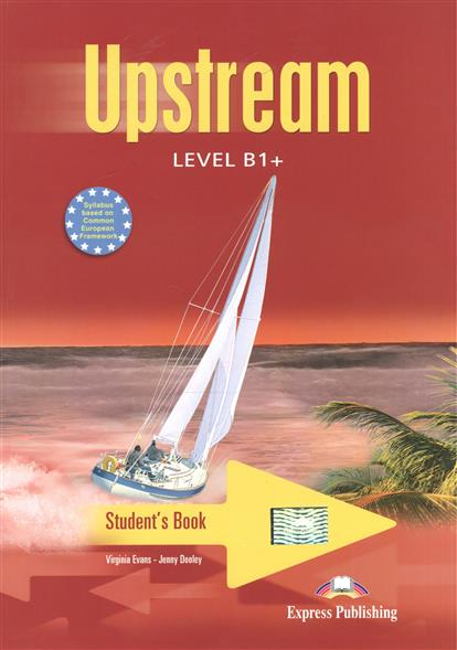 Evans V., Dooley J. Upstream B1+. Intermediate. Student's Book evans v access 4 teachers book intermediate international книга для учителя