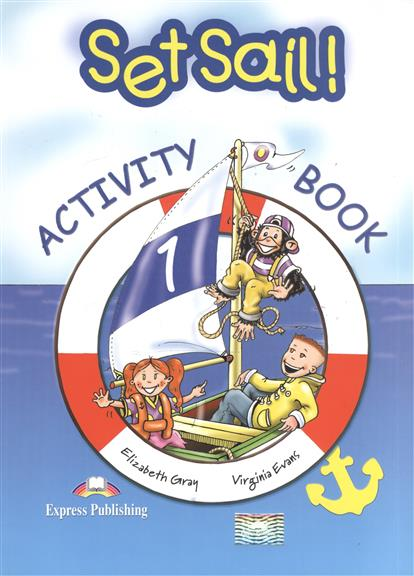 Gray E., Evans V. Set Sail! 1. Activity Book gray e evans v welcome starter b activity book