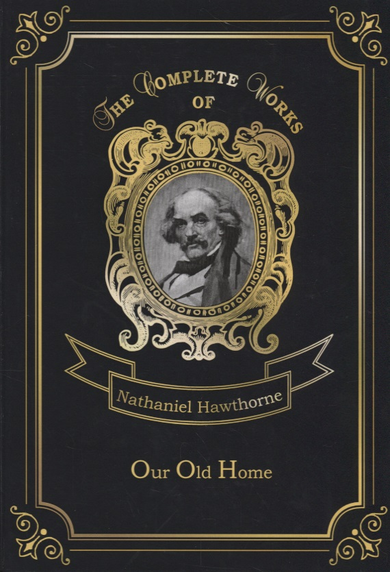Hawthorne N. Our Old Home ISBN: 9785521077656 gift n home